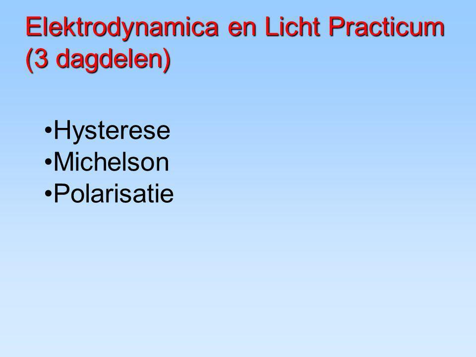 Elektrodynamica en Licht Practicum (3 dagdelen) Hysterese Michelson Polarisatie
