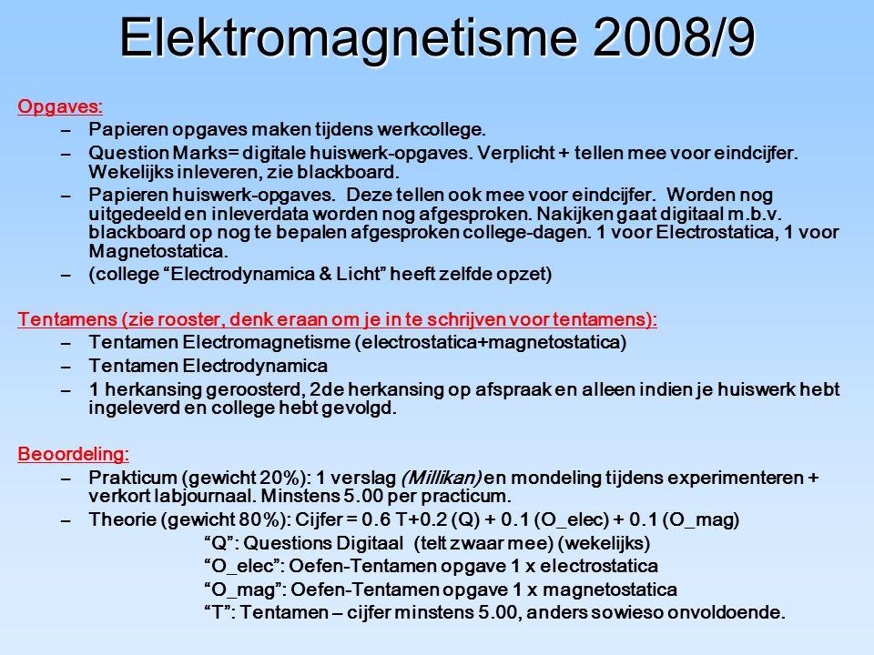 Elektromagnetisme 2008/9 Opgaves: –Papieren opgaves maken tijdens werkcollege. –Question Marks= digitale huiswerk-opgaves. Verplicht + tellen mee voor
