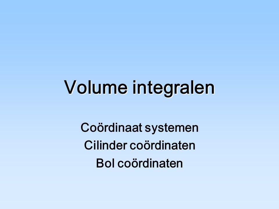 Volume integralen Coördinaat systemen Cilinder coördinaten Bol coördinaten