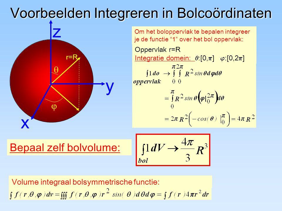 Voorbeelden Integreren in Bolcoördinaten Oppervlak r=R Integratie domein:  :[0,  ]  :[0,2  ] r=R   y z x Om het boloppervlak te bepalen integree