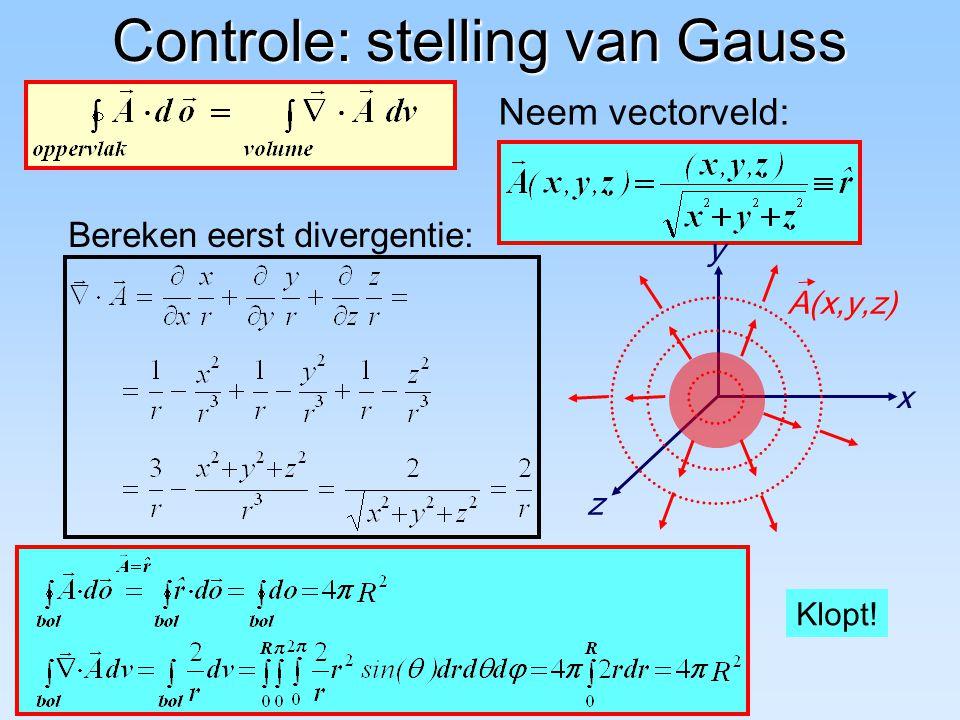 Controle: stelling van Gauss Bereken eerst divergentie: Neem vectorveld: x y z A(x,y,z) Klopt!