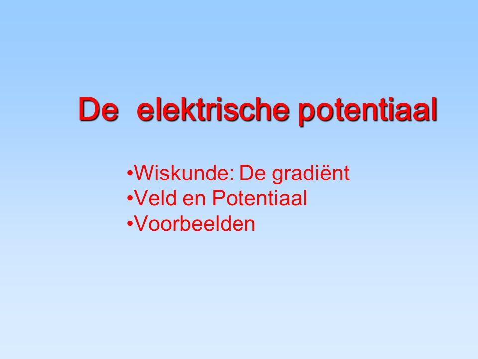 De elektrische potentiaal Wiskunde: De gradiënt Veld en Potentiaal Voorbeelden