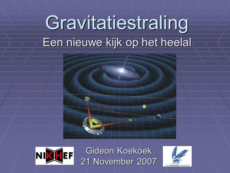 Gravitatiestraling Gideon Koekoek 21 November 2007 Een nieuwe kijk op het heelal