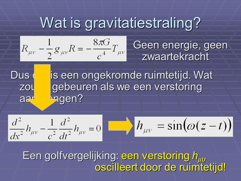 Wat is gravitatiestraling? Dus dut is een ongekromde ruimtetijd. Wat zou er gebeuren als we een verstoring aanbrengen? Een golfvergelijking: een verst