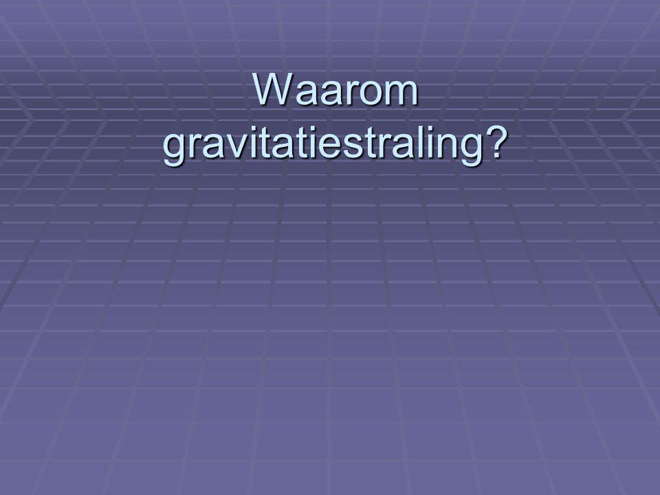 Waarom gravitatiestraling?