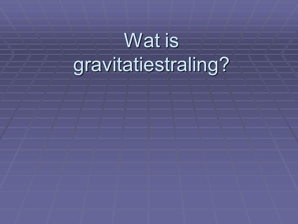 Wat is gravitatiestraling?
