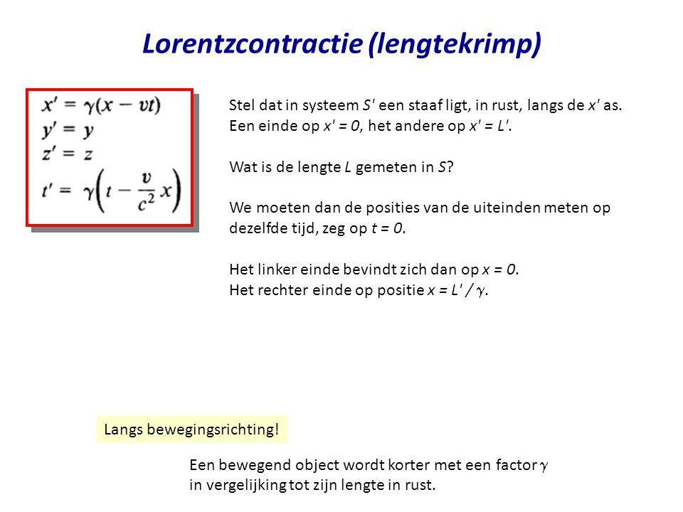 Lorentzcontractie (lengtekrimp) Stel dat in systeem S' een staaf ligt, in rust, langs de x' as. Een einde op x' = 0, het andere op x' = L'. Wat is de