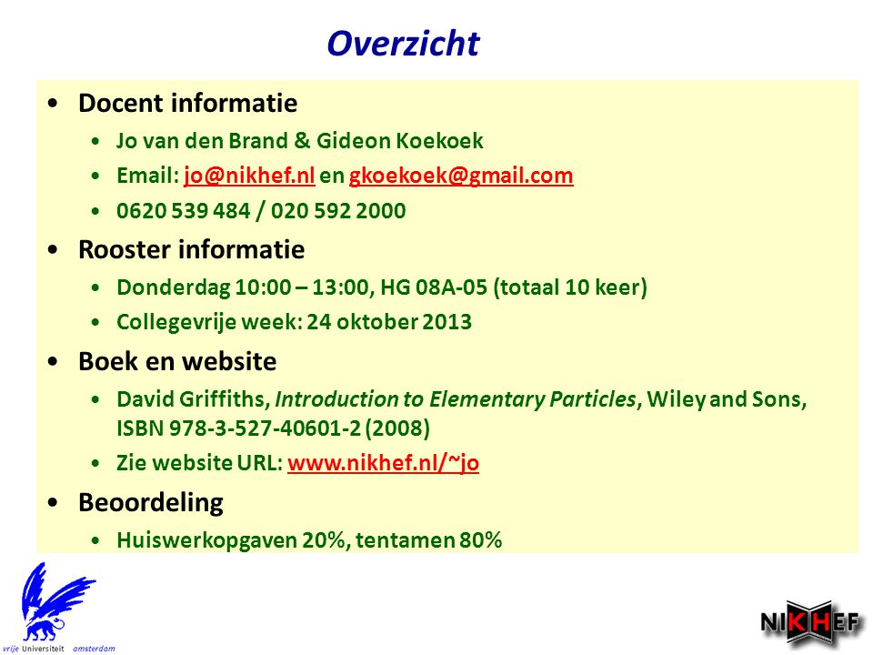 Overzicht Docent informatie Jo van den Brand & Gideon Koekoek Email: jo@nikhef.nl en gkoekoek@gmail.comjo@nikhef.nlgkoekoek@gmail.com 0620 539 484 / 0