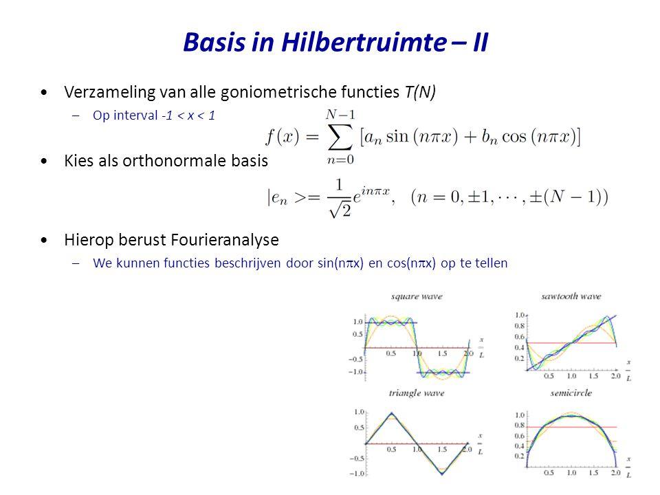 Basis in Hilbertruimte – II Verzameling van alle goniometrische functies T(N) –Op interval -1 < x < 1 Kies als orthonormale basis Hierop berust Fourie