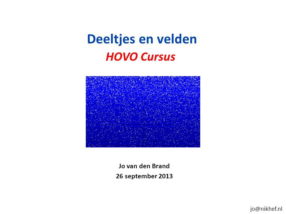 Overzicht Docent informatie Jo van den Brand & Gideon Koekoek Email: jo@nikhef.nl en gkoekoek@gmail.comjo@nikhef.nlgkoekoek@gmail.com 0620 539 484 / 020 592 2000 Rooster informatie Donderdag 10:00 – 13:00, HG 08A-05 (totaal 10 keer) Collegevrije week: 24 oktober 2013 Boek en website David Griffiths, Introduction to Elementary Particles, Wiley and Sons, ISBN 978-3-527-40601-2 (2008) Zie website URL: www.nikhef.nl/~jowww.nikhef.nl/~jo Beoordeling Huiswerkopgaven 20%, tentamen 80%