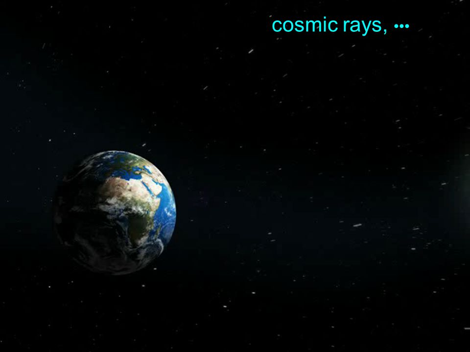 natural accelerator: cosmic rays,