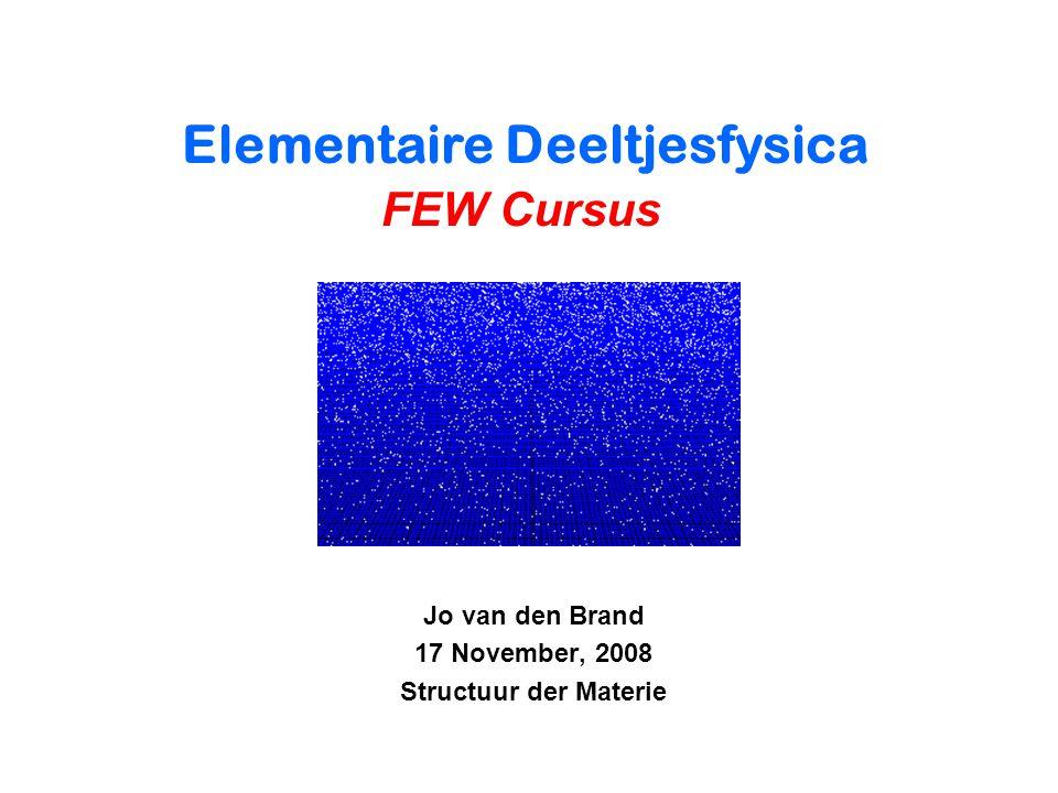 Najaar 2008Jo van den Brand2 Inleiding Deeltjes Interacties Relativistische kinematica Lorentz transformaties Viervectoren Energie en impuls Symmetrieën Behoudwetten Discrete symmetrieën Feynman berekeningen Gouden regel Feynman regels Diagrammen Elektrodynamica Dirac vergelijking Werkzame doorsneden Quarks en hadronen Elektron-quark interacties Hadron productie in e + e - Zwakke wisselwerking Muon verval Unificatie Inhoud