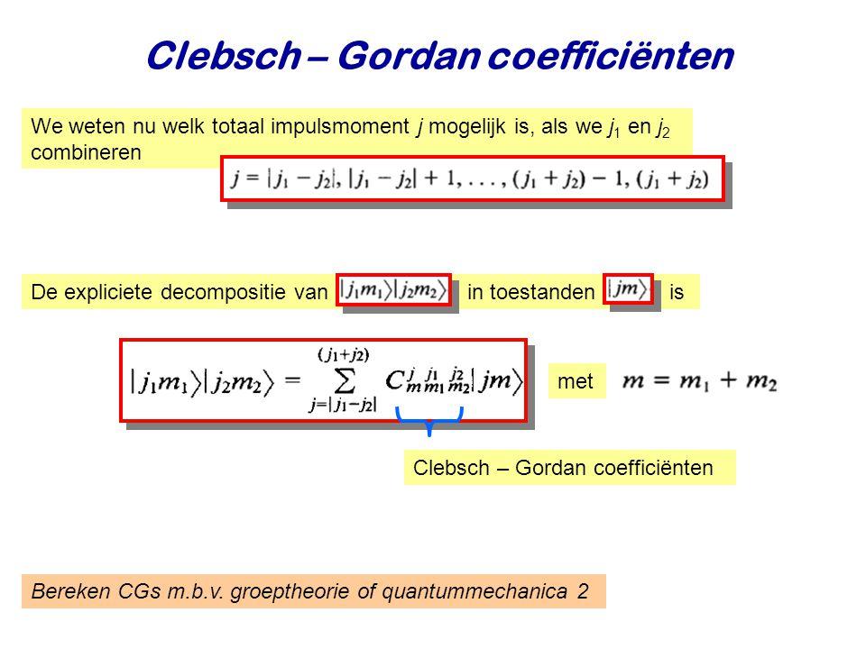 Najaar 2008Jo van den Brand15 Clebsch – Gordan coefficiënten We weten nu welk totaal impulsmoment j mogelijk is, als we j 1 en j 2 combineren Bereken CGs m.b.v.