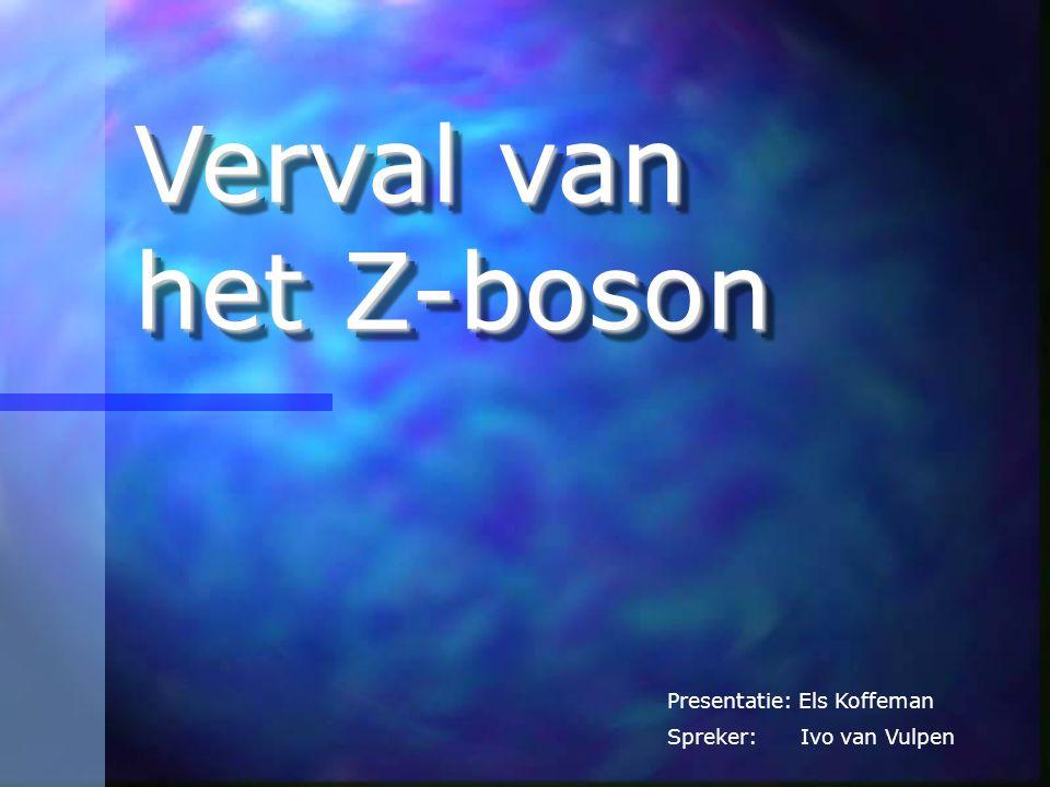 Verval van het Z-boson Presentatie: Els Koffeman Spreker: Ivo van Vulpen