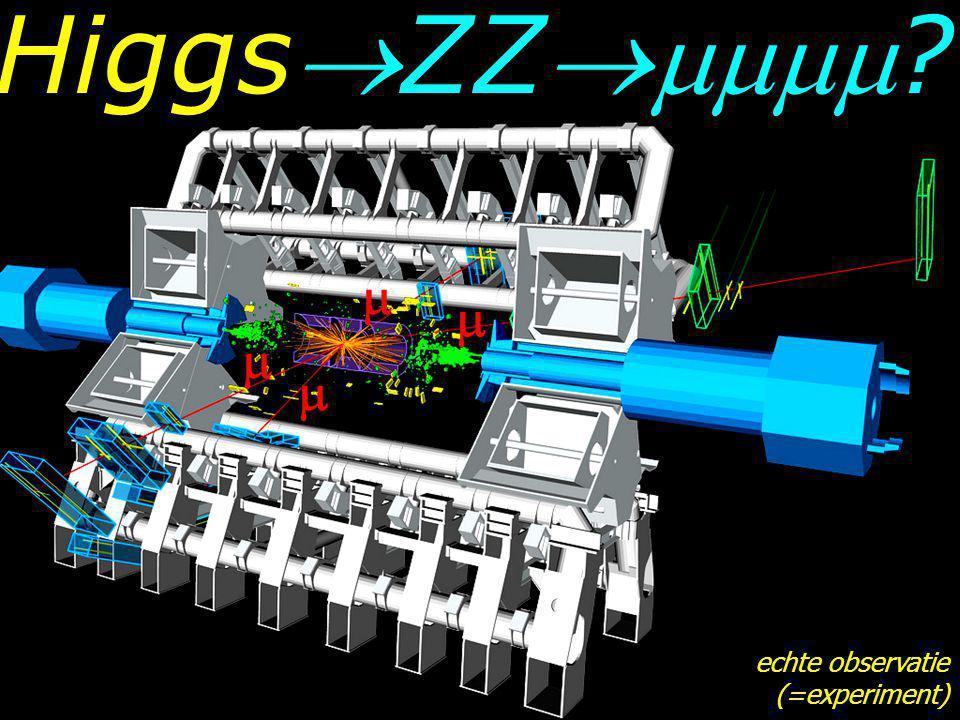 Higgs    echte observatie (=experiment)
