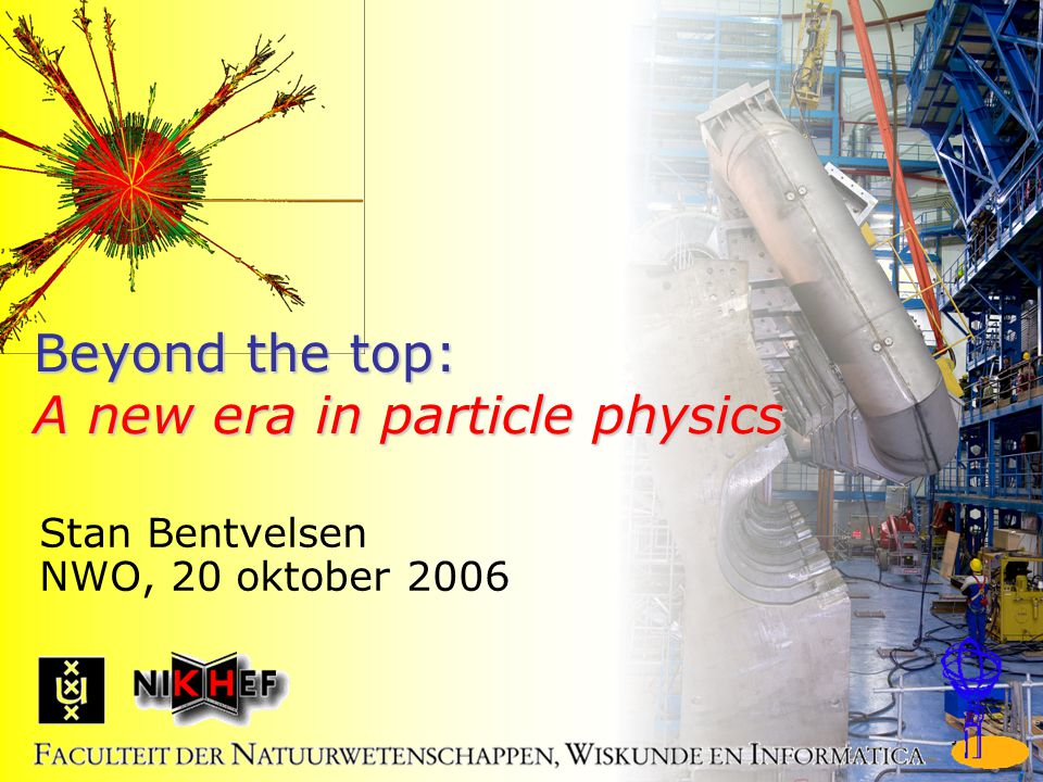 1/20 Beyond the top: A new era in particle physics Stan Bentvelsen NWO, 20 oktober 2006