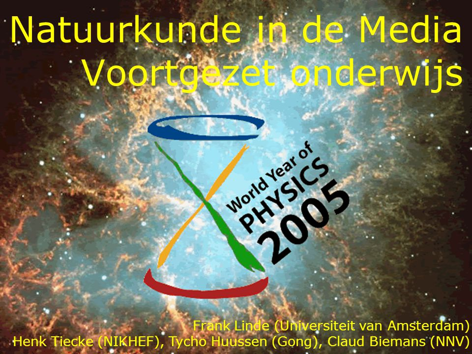 World Year of PHYSICS2005 Natuurkunde in de Media