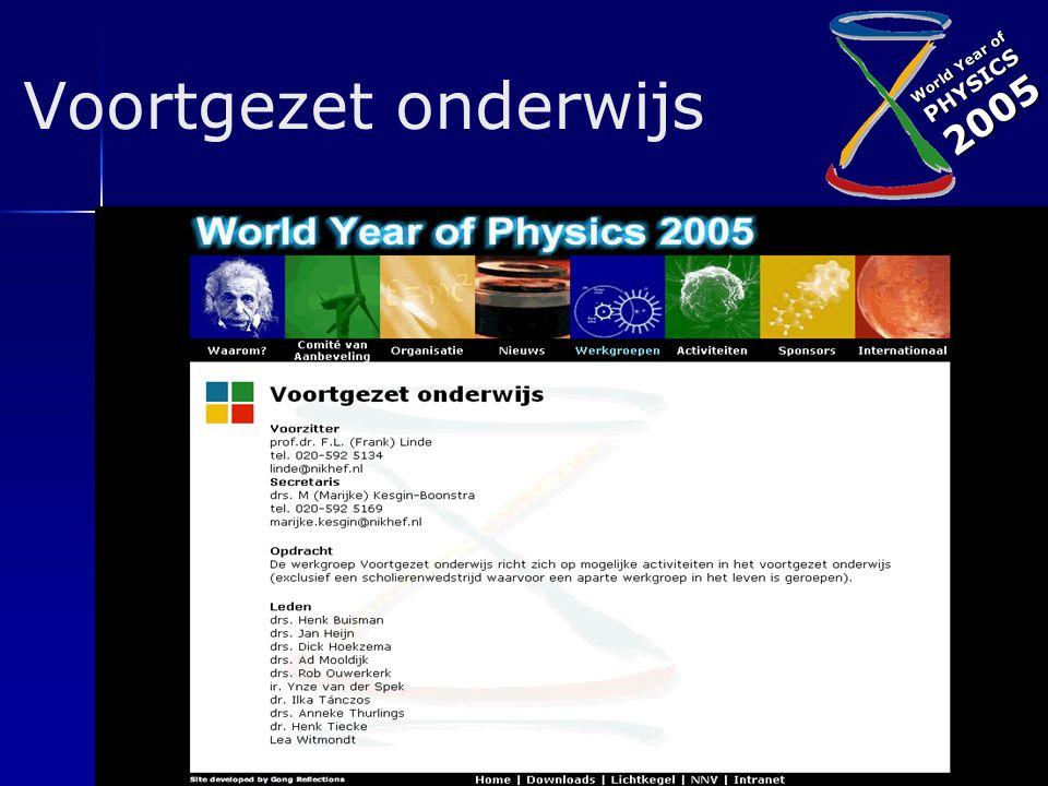 World Year of PHYSICS2005 Vergaderingen  Natuurkunde in de Media –31 maart, 22 april –13 mei (met Wetenschap en Kunst ) Voortgezet onderwijs –8 april, 29 april, 17 mei Verder overleg met: – H.