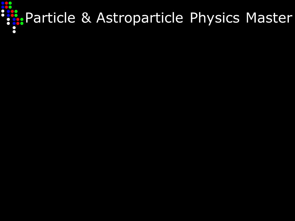 Particle & Astroparticle Physics Master