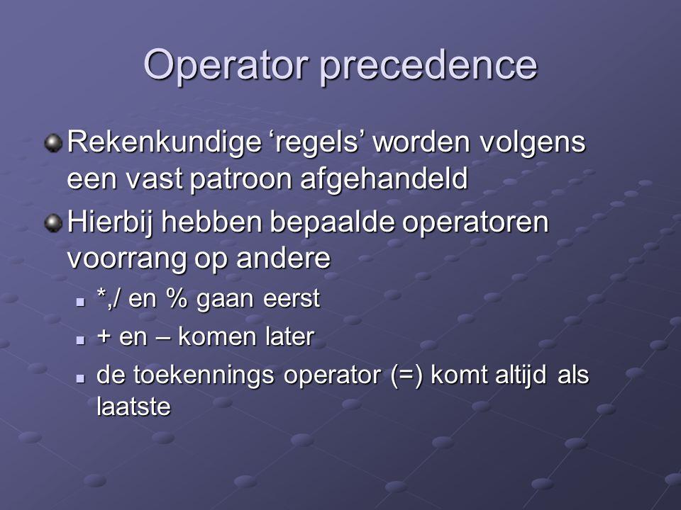 Operator precedence Rekenkundige 'regels' worden volgens een vast patroon afgehandeld Hierbij hebben bepaalde operatoren voorrang op andere *,/ en % g