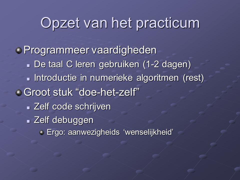 Opzet van het practicum Programmeer vaardigheden De taal C leren gebruiken (1-2 dagen) De taal C leren gebruiken (1-2 dagen) Introductie in numerieke