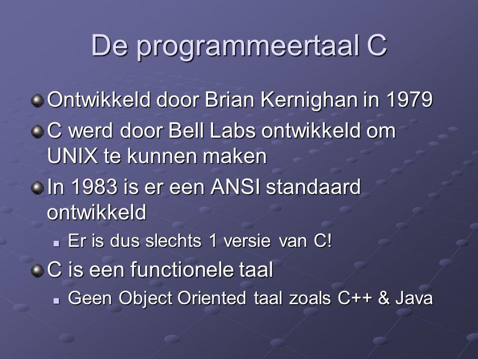 De programmeertaal C Ontwikkeld door Brian Kernighan in 1979 C werd door Bell Labs ontwikkeld om UNIX te kunnen maken In 1983 is er een ANSI standaard