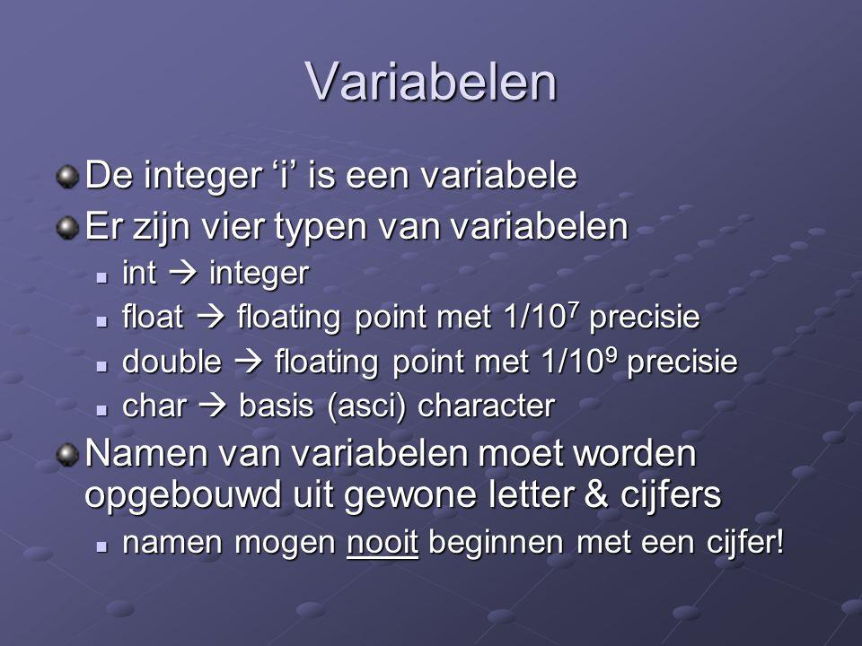 Variabelen De integer 'i' is een variabele Er zijn vier typen van variabelen int  integer int  integer float  floating point met 1/10 7 precisie fl