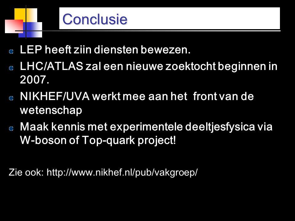 Conclusie LEP heeft ziin diensten bewezen. LHC/ATLAS zal een nieuwe zoektocht beginnen in 2007. NIKHEF/UVA werkt mee aan het front van de wetenschap M