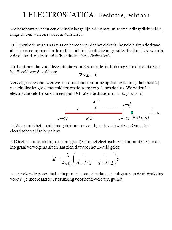 1 ELECTROSTATICA: Recht toe, recht aan We beschouwen eerst een oneindig lange lijnlading met uniforme ladingsdichtheid , langs de z-as van ons coördinatenstelsel.