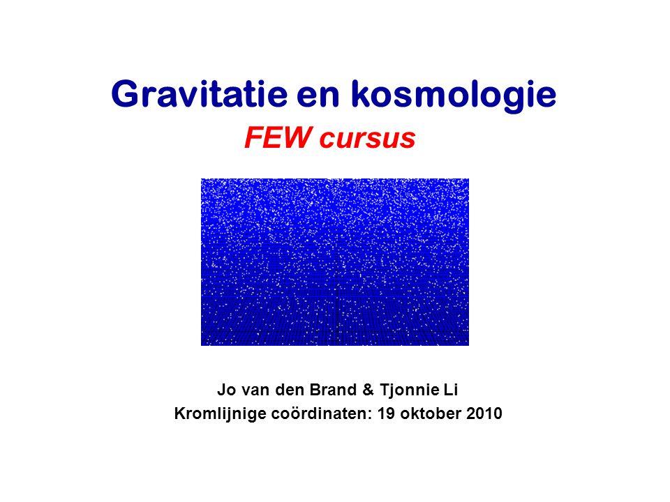 Jo van den Brand & Tjonnie Li Kromlijnige coördinaten: 19 oktober 2010 Gravitatie en kosmologie FEW cursus