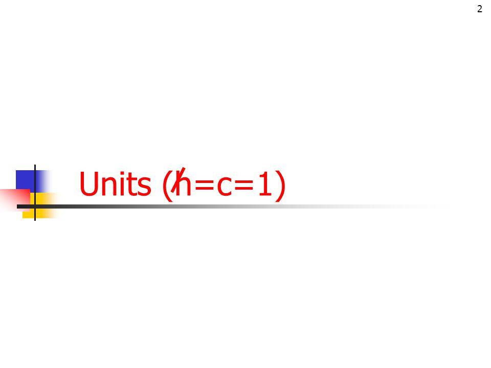 2 Units (h=c=1)