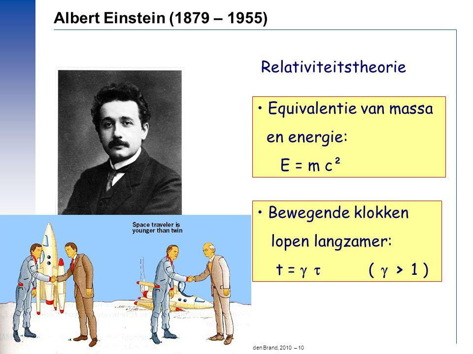 © Prof.dr Jo van den Brand, 2010 – 10 Equivalentie van massa en energie: E = m c² Bewegende klokken lopen langzamer: t =   (  > 1 ) Relativiteitsth
