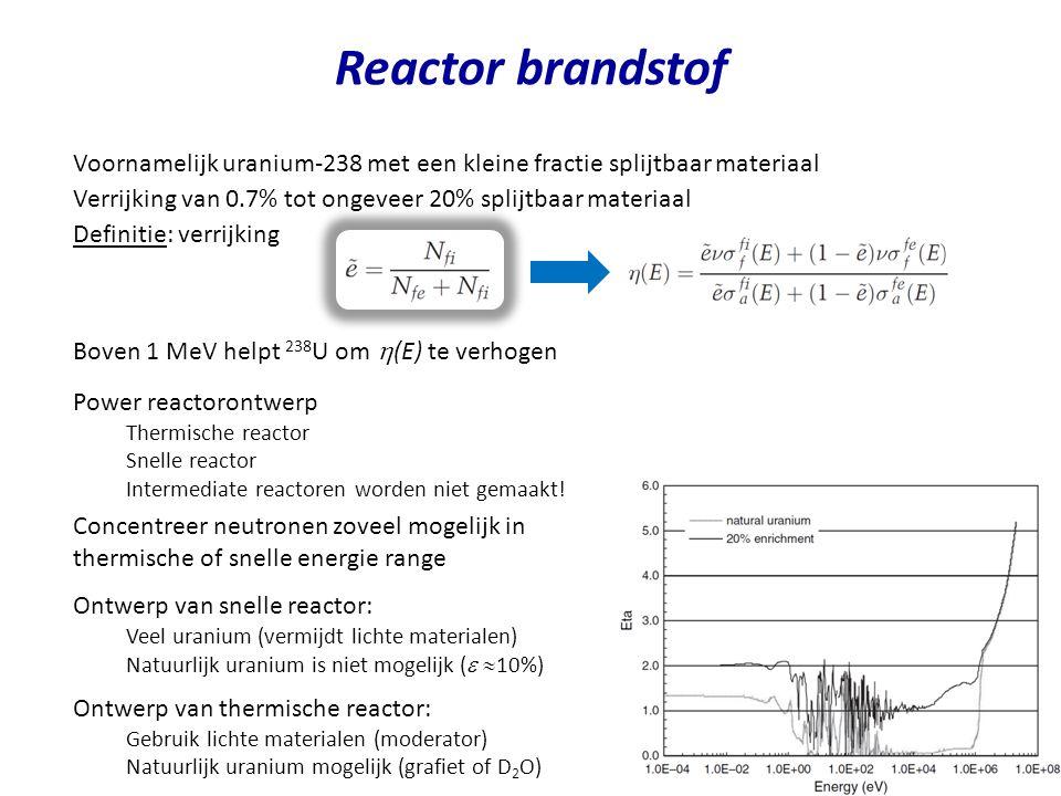 Reactor brandstof Voornamelijk uranium-238 met een kleine fractie splijtbaar materiaal Verrijking van 0.7% tot ongeveer 20% splijtbaar materiaal Boven