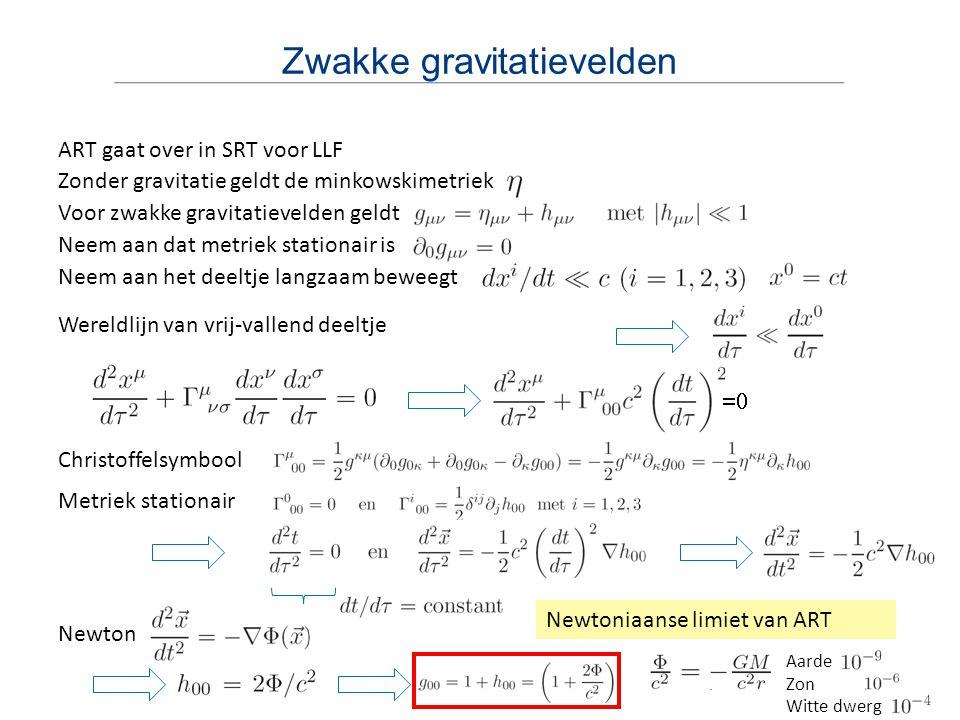 Zwakke gravitatievelden ART gaat over in SRT voor LLF Zonder gravitatie geldt de minkowskimetriek Voor zwakke gravitatievelden geldt Neem aan dat metriek stationair is Neem aan het deeltje langzaam beweegt Wereldlijn van vrij-vallend deeltje Christoffelsymbool Metriek stationair Newton Newtoniaanse limiet van ART Aarde Zon Witte dwerg 