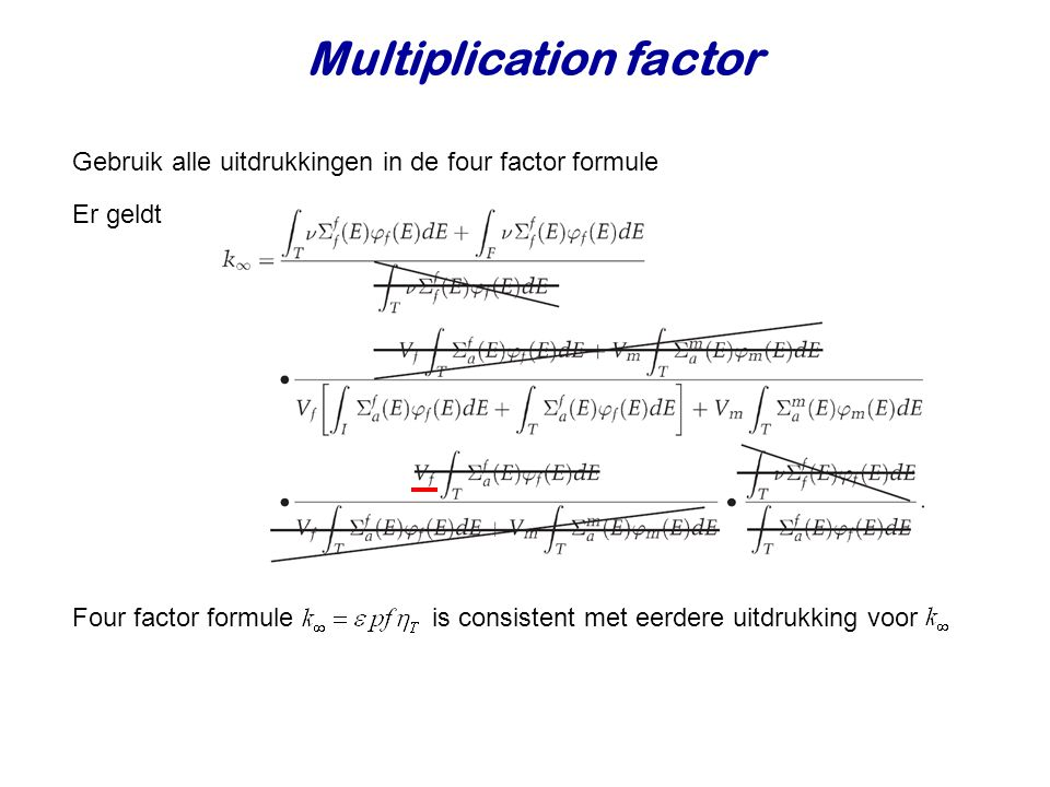 Multiplication factor Gebruik alle uitdrukkingen in de four factor formule Er geldt Four factor formule is consistent met eerdere uitdrukking voor