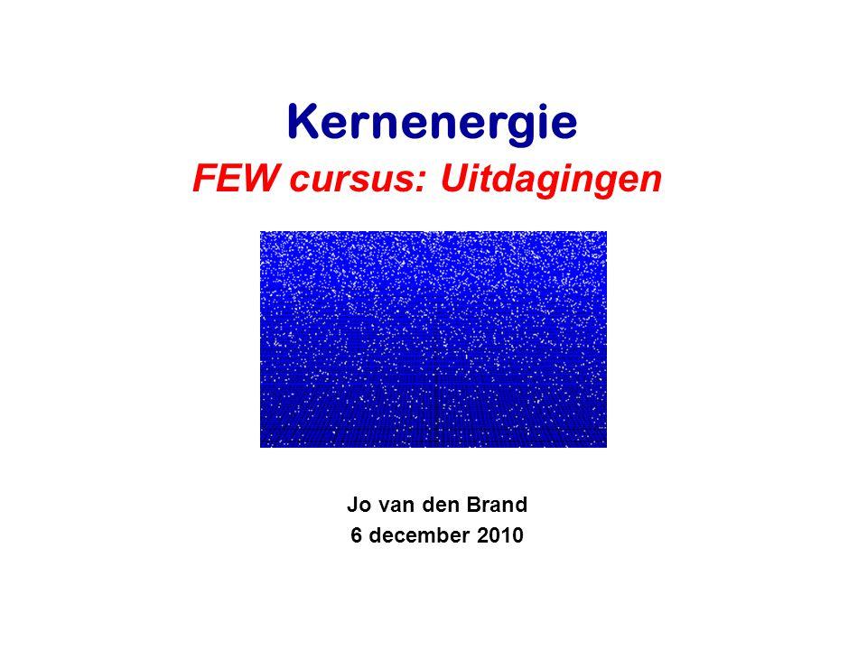 Jo van den Brand 6 december 2010 Kernenergie FEW cursus: Uitdagingen
