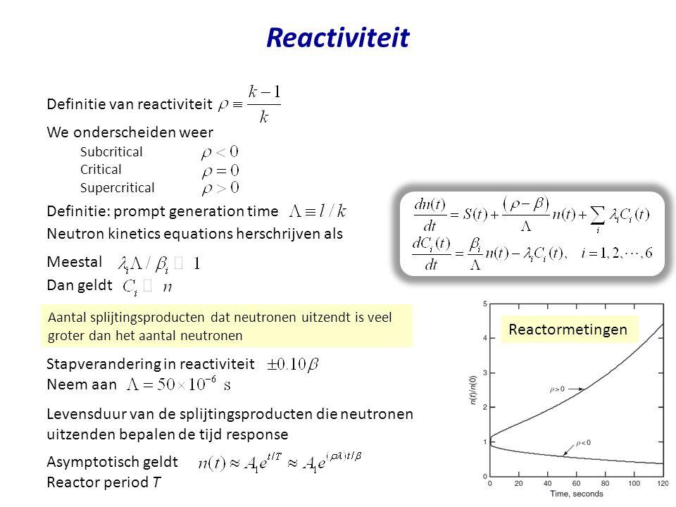 Neutron kinetics equations herschrijven als Reactiviteit Definitie van reactiviteit Definitie: prompt generation time Aantal splijtingsproducten dat neutronen uitzendt is veel groter dan het aantal neutronen We onderscheiden weer Subcritical Critical Supercritical Meestal Dan geldt Stapverandering in reactiviteit Neem aan Levensduur van de splijtingsproducten die neutronen uitzenden bepalen de tijd response Asymptotisch geldt Reactor period T Reactormetingen
