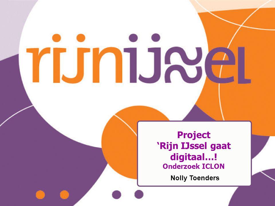Project 'Rijn IJssel gaat digitaal…! Onderzoek ICLON Nolly Toenders