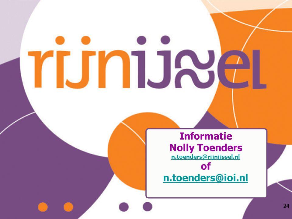 Informatie Nolly Toenders n.toenders@rijnijssel.nl of n.toenders@ioi.nl n.toenders@rijnijssel.nl n.toenders@ioi.nl 24