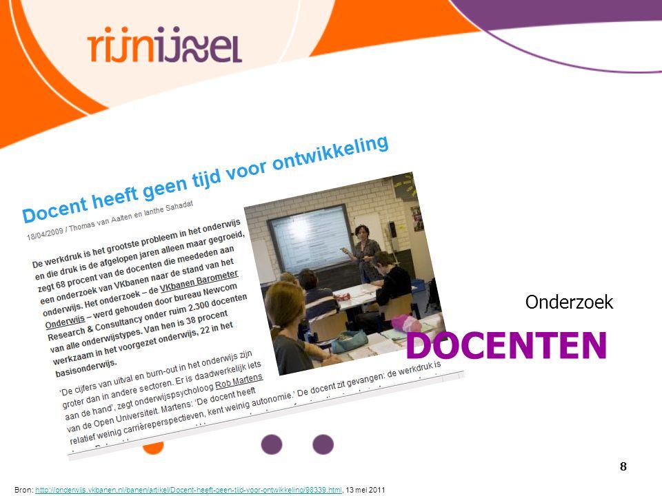 DOCENTEN Onderzoek 8 Bron: http://onderwijs.vkbanen.nl/banen/artikel/Docent-heeft-geen-tijd-voor-ontwikkeling/98339.html, 13 mei 2011http://onderwijs.vkbanen.nl/banen/artikel/Docent-heeft-geen-tijd-voor-ontwikkeling/98339.html