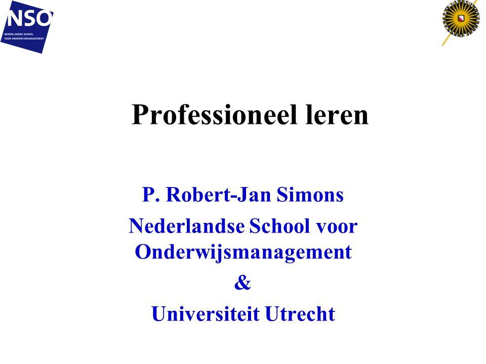 Professioneel leren P. Robert-Jan Simons Nederlandse School voor Onderwijsmanagement & Universiteit Utrecht