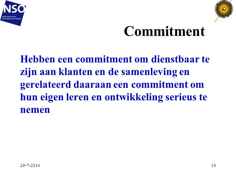 Commitment Hebben een commitment om dienstbaar te zijn aan klanten en de samenleving en gerelateerd daaraan een commitment om hun eigen leren en ontwi
