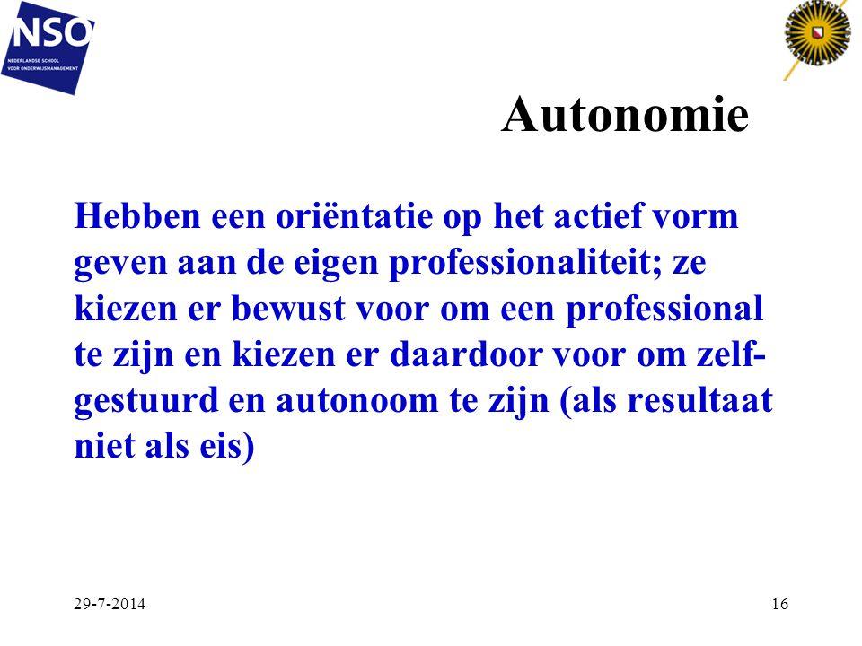 Autonomie Hebben een oriëntatie op het actief vorm geven aan de eigen professionaliteit; ze kiezen er bewust voor om een professional te zijn en kieze