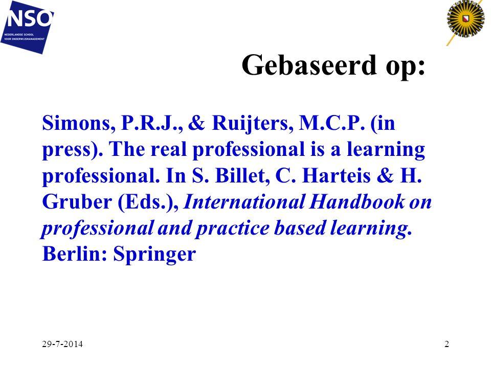De lerende professional Kennisbasis: onderzoekend leren Actietheorie: praktiserend leren Expertisegebied: creërend leren Professioneel frame: collectief leren 29-7-201423