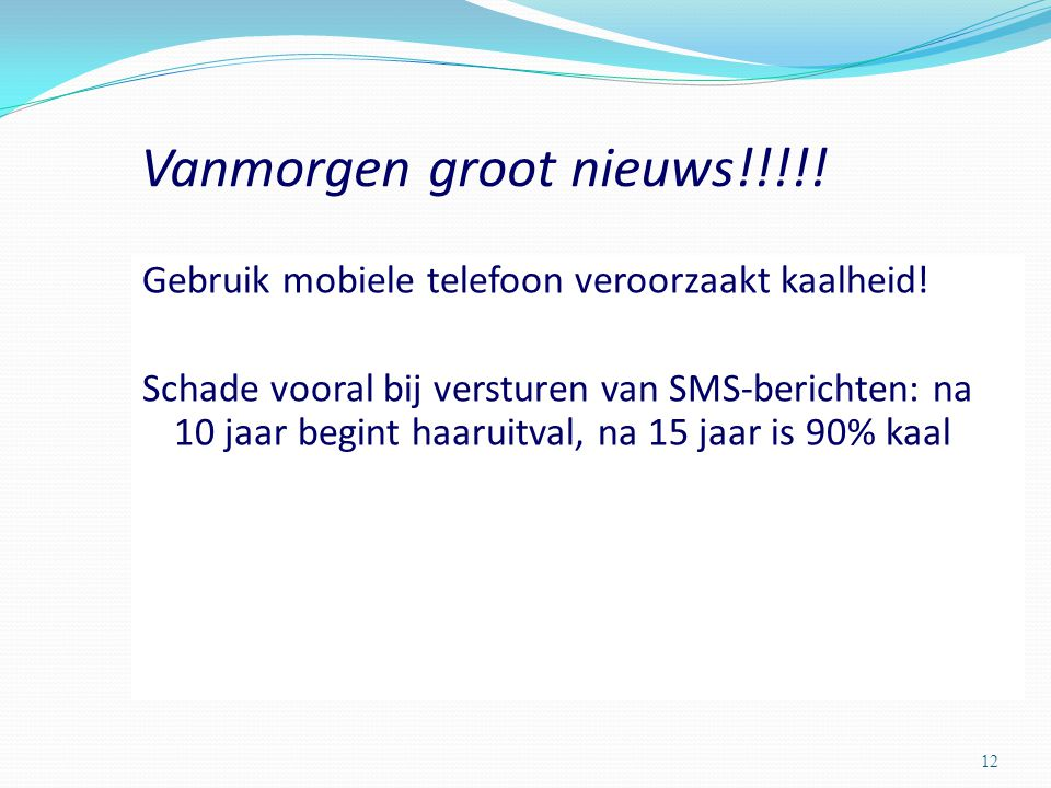Vanmorgen groot nieuws!!!!.Gebruik mobiele telefoon veroorzaakt kaalheid.
