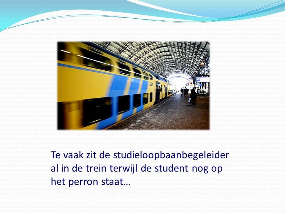 Te vaak zit de studieloopbaanbegeleider al in de trein terwijl de student nog op het perron staat…