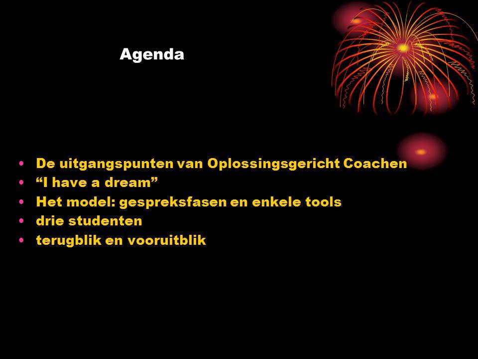 """Agenda De uitgangspunten van Oplossingsgericht Coachen """"I have a dream"""" Het model: gespreksfasen en enkele tools drie studenten terugblik en vooruitbl"""