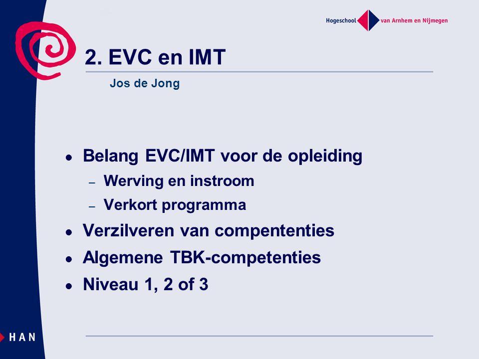 2. EVC en IMT Belang EVC/IMT voor de opleiding – Werving en instroom – Verkort programma Verzilveren van compententies Algemene TBK-competenties Nivea