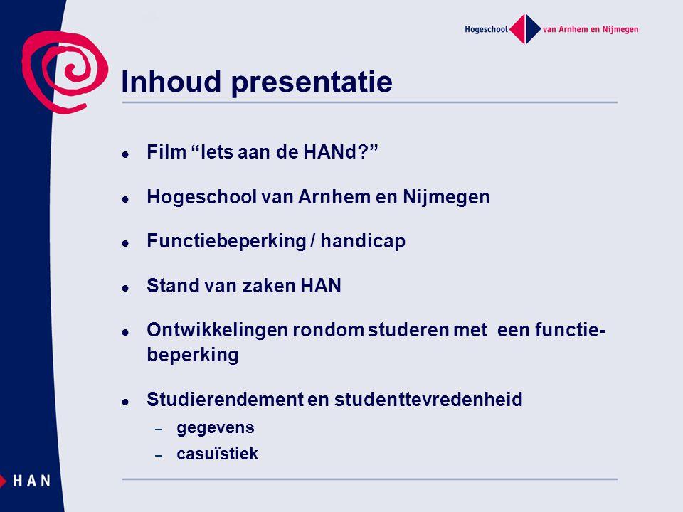 """Film """"Iets aan de HANd?"""" Hogeschool van Arnhem en Nijmegen Functiebeperking / handicap Stand van zaken HAN Ontwikkelingen rondom studeren met een func"""