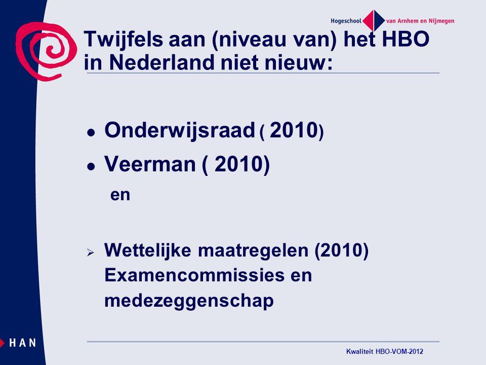 Zijlstra, Beleidsreactie, mei 2011: Vertrouwen beschadigd: Onzorgvuldige omgang met WHW Hogescholen kunnen niet omgaan met toegekende autonomie Twijfels aan waarde HBO- diploma Kwaliteit HBO-VOM-2012